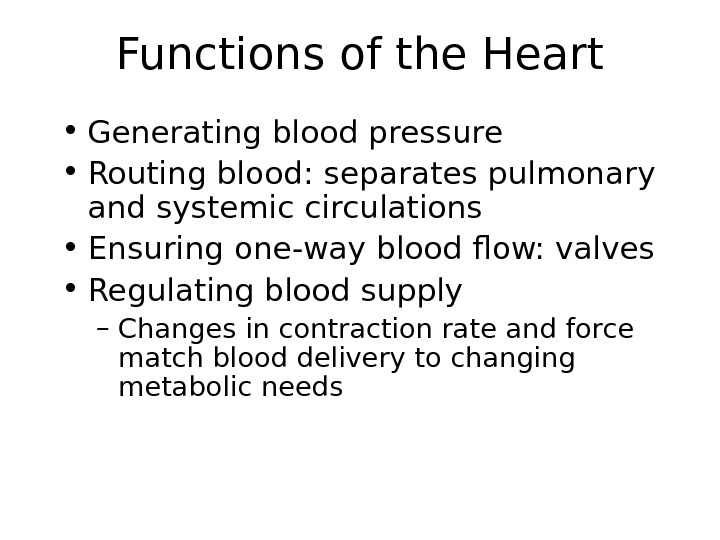 Functions of the Heart • Generating blood pressure • Routing blood:  separates pulmonary and systemic