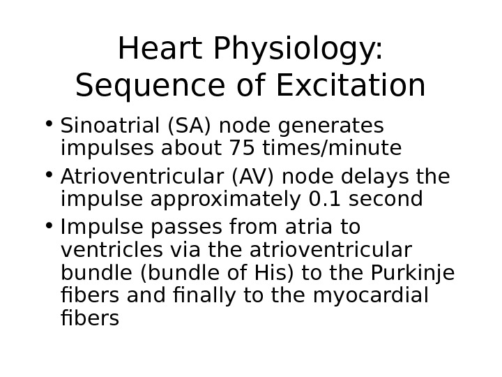Heart Physiology:  Sequence of Excitation • Sinoatrial (SA) node generates impulses about 75 times/minute •