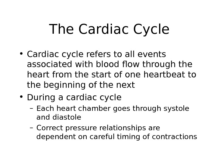 The Cardiac Cycle • Cardiac cycle refers to all events associated with blood flow through the