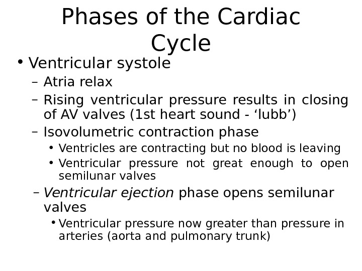 Phases of the Cardiac Cycle • Ventricular systole – Atria relax – Rising ventricular pressure results