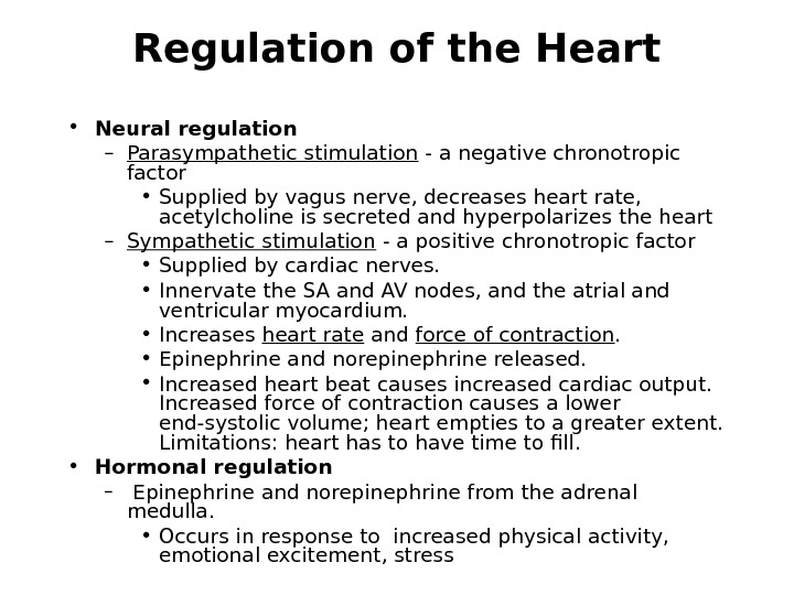 Regulation of the Heart • Neural regulation – Parasympathetic stimulation - a negative chronotropic factor •
