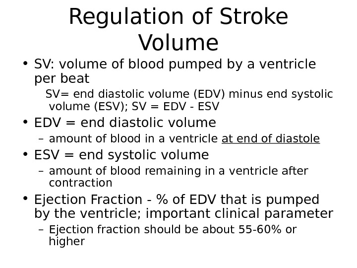 Regulation of Stroke Volume • SV: volume of blood pumped by a ventricle per beat