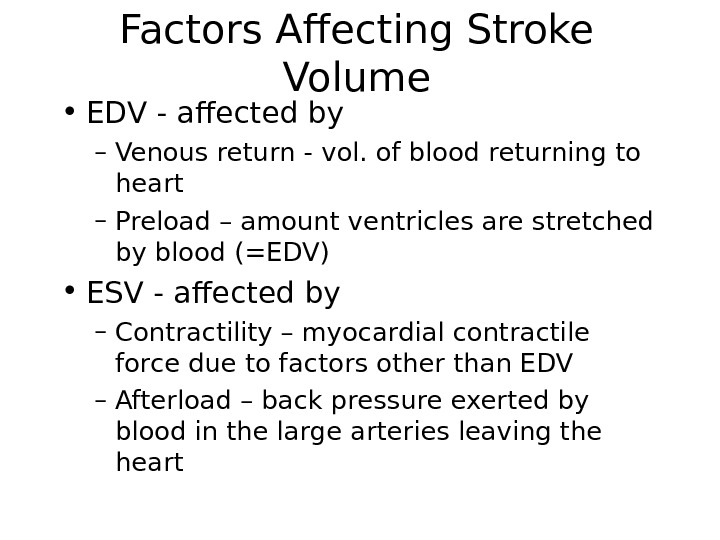 Factors Affecting Stroke Volume • EDV - affected by – Venous return - vol. of blood