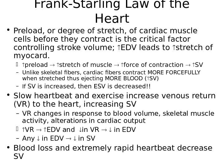Frank-Starling Law of the Heart • Preload, or degree of stretch, of cardiac muscle cells before