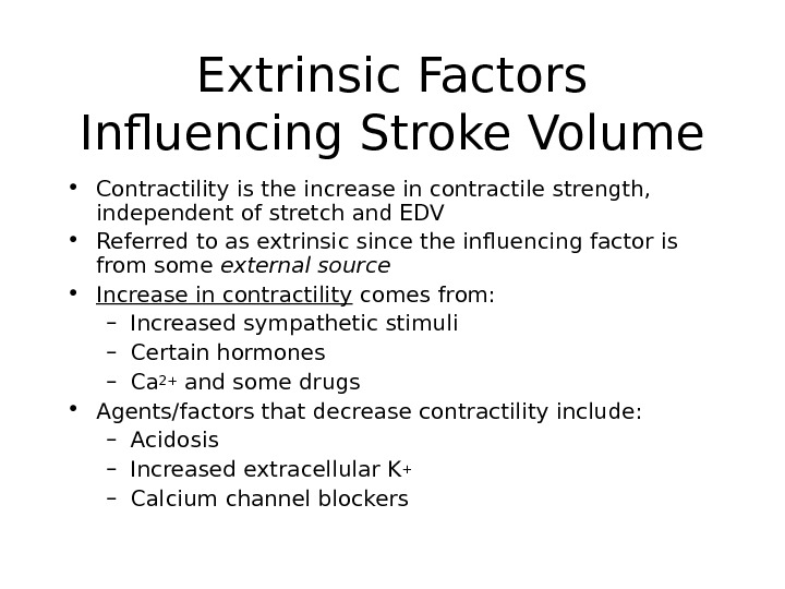 Extrinsic Factors Influencing Stroke Volume • Contractility is the increase in contractile strength,  independent of