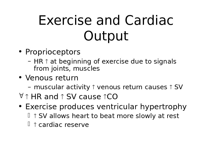 Exercise and Cardiac Output • Proprioceptors – HR  at beginning of exercise due to signals
