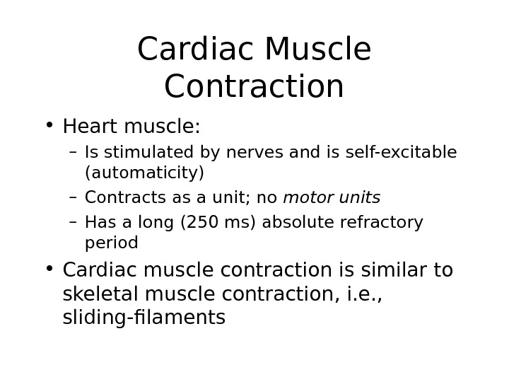 Cardiac Muscle Contraction • Heart muscle: – Is stimulated by nerves and is self-excitable (automaticity) –