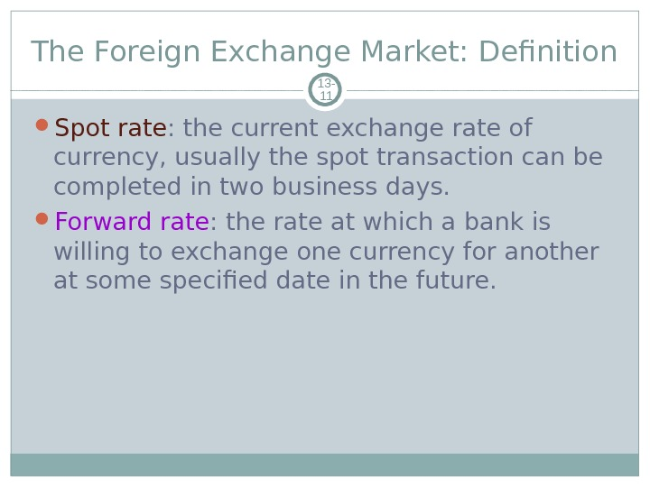 The Foreign Exchange Market: Definition 13 - 11 Spot rate : the current exchange rate of