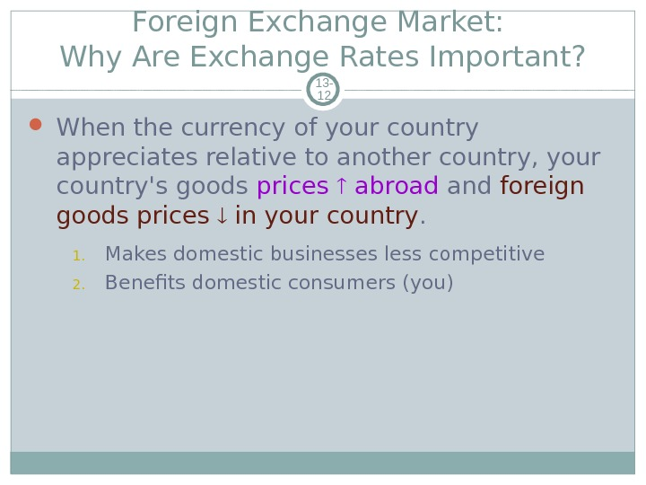 Foreign Exchange Market:  Why Are Exchange Rates Important? 13 - 12 When the currency of