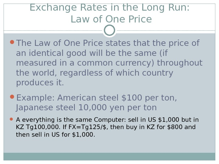 Exchange Rates in the Long Run:  Law of One Price The Law of One Price