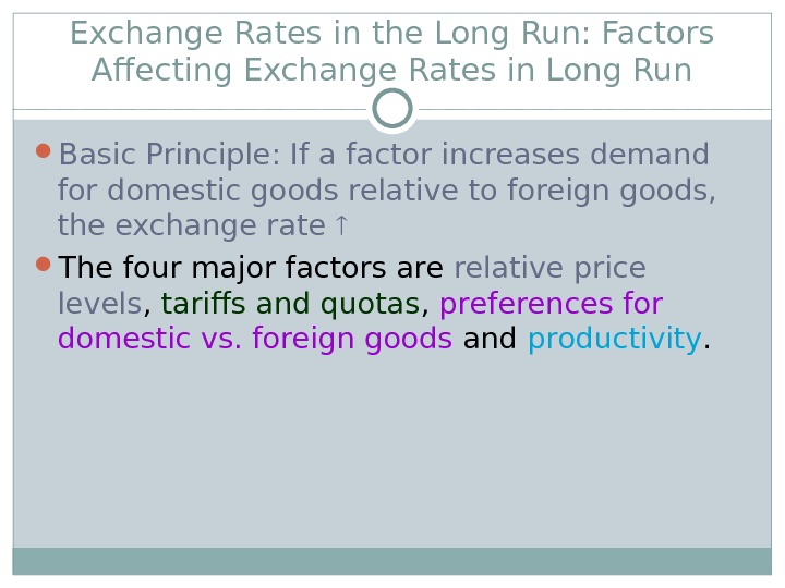 Exchange Rates in the Long Run: Factors Affecting Exchange Rates in Long Run Basic Principle: If