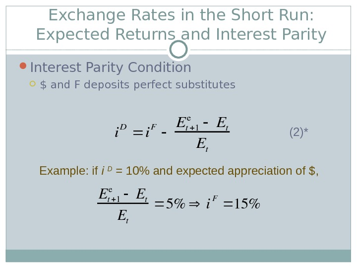 Exchange Rates in the Short Run:  Expected Returns and Interest Parity Condition $ and F