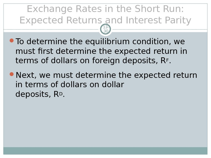 Exchange Rates in the Short Run:  Expected Returns and Interest Parity 13 - 30 To