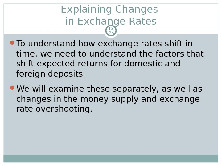 Explaining Changes in Exchange Rates 13 - 35 To understand how exchange rates shift in time,