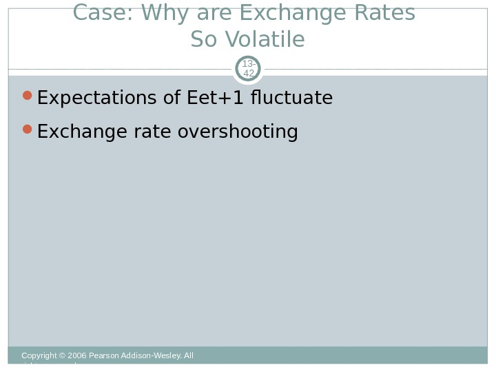 Case: Why are Exchange Rates So Volatile Copyright © 2006 Pearson Addison-Wesley. All rights reserved. 13