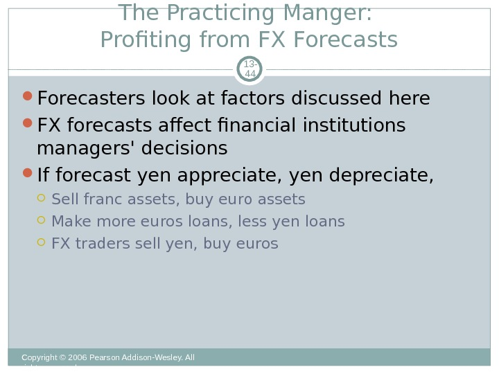 The Practicing Manger:  Profiting from FX Forecasts Copyright © 2006 Pearson Addison-Wesley. All rights reserved.