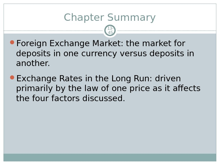 Chapter Summary 13 - 45 Foreign Exchange Market: the market for deposits in one currency versus