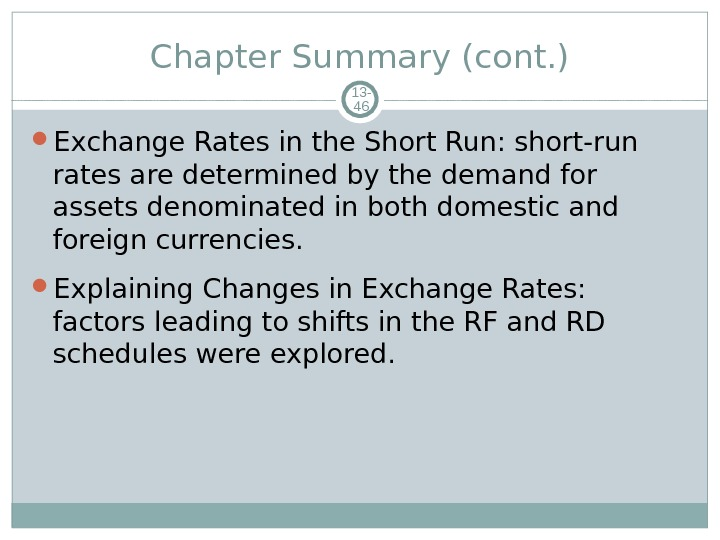 Chapter Summary (cont. ) 13 - 46 Exchange Rates in the Short Run: short-run rates are