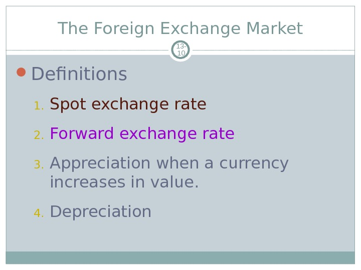 The Foreign Exchange Market 13 - 10 Definitions 1. Spot exchange rate 2. Forward exchange rate
