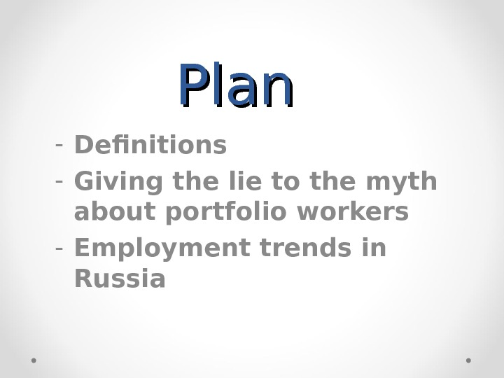 Plan - Definitions - Giving the lie to the myth about portfolio workers - Employment trends
