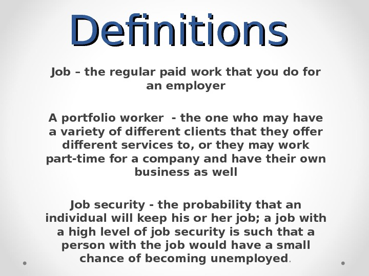 Definitions Job – the regular paid work that you do for an employer A portfolio worker