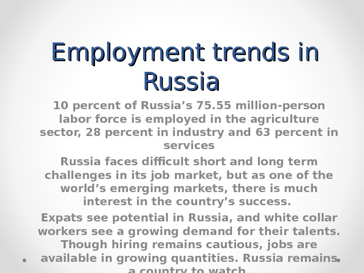 Employment trends in Russia 10 percent of Russia's 75. 55 million-person labor force is employed in