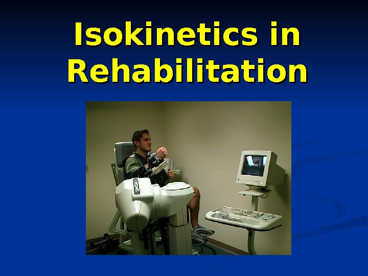 Isokinetics in Rehabilitation