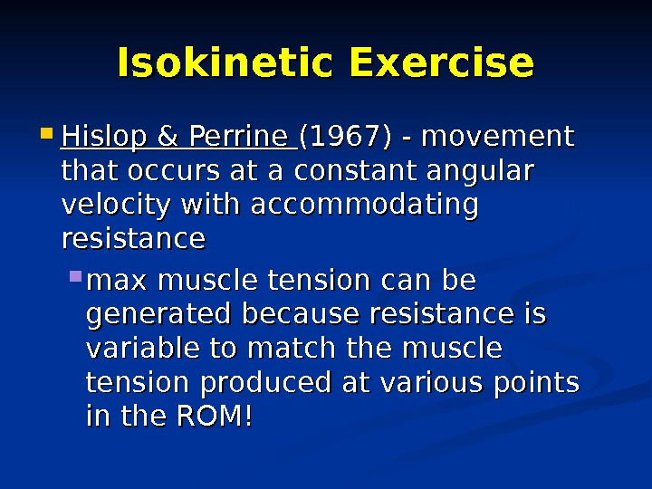 Isokinetic Exercise Hislop & Perrine (1967) - movement that occurs at a constant angular velocity with