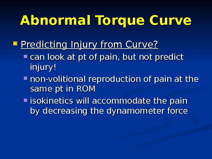 Abnormal Torque Curve Predicting Injury from Curve?  can look at pt of pain, but not