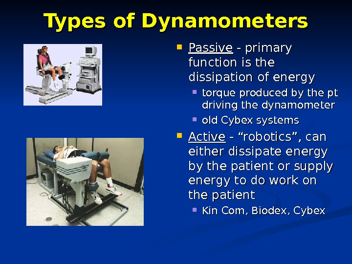 Types of Dynamometers Passive - primary function is the dissipation of energy torque produced by the