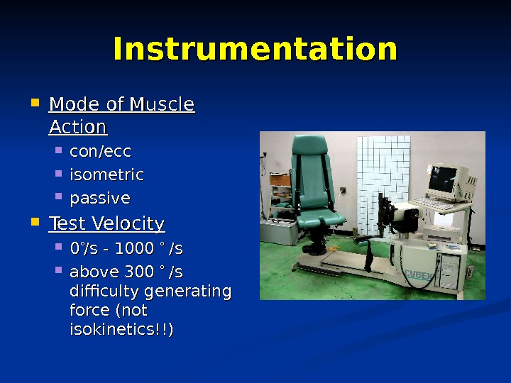 Instrumentation Mode of Muscle Action con/ecc isometric passive Test Velocity 00 /s - 1000  /s