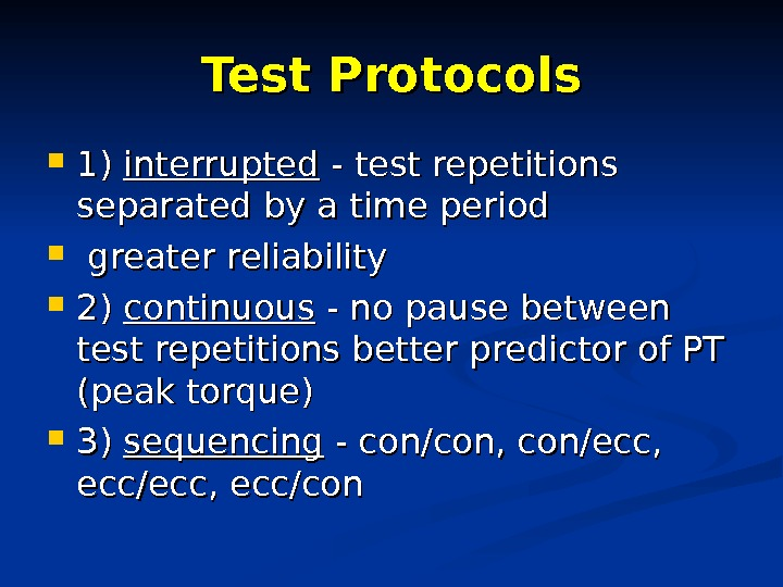 Test Protocols 1) 1) interrupted - test repetitions separated by a time period greater reliability 2)
