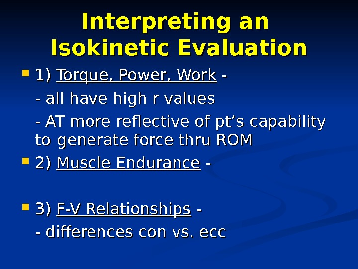 Interpreting an Isokinetic Evaluation 1) 1) Torque, Power, Work - -  - all have high