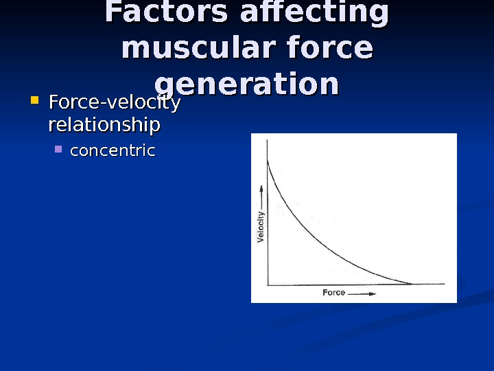Factors affecting muscular force generation Force-velocity relationship concentric