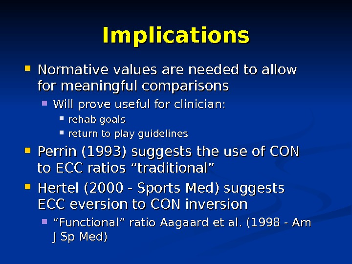 Implications Normative values are needed to allow for meaningful comparisons Will prove useful for clinician: