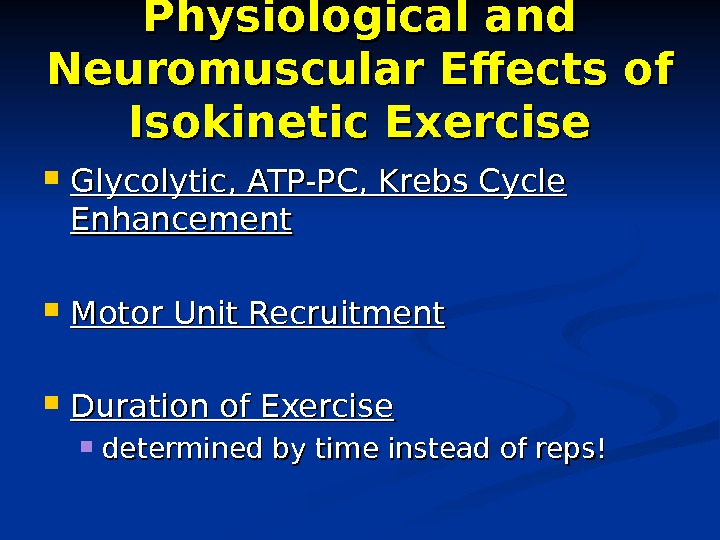 Physiological and Neuromuscular Effects of Isokinetic Exercise Glycolytic, ATP-PC, Krebs Cycle Enhancement Motor Unit Recruitment Duration