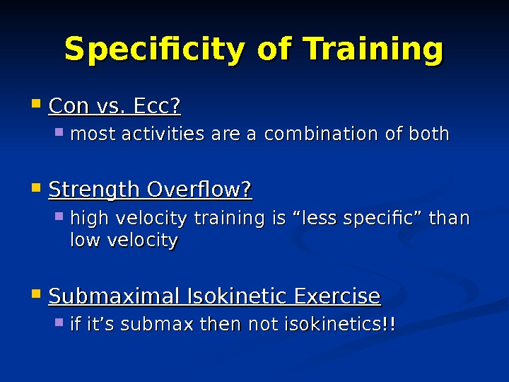 Specificity of Training Con vs. Ecc?  most activities are a combination of both Strength Overflow?