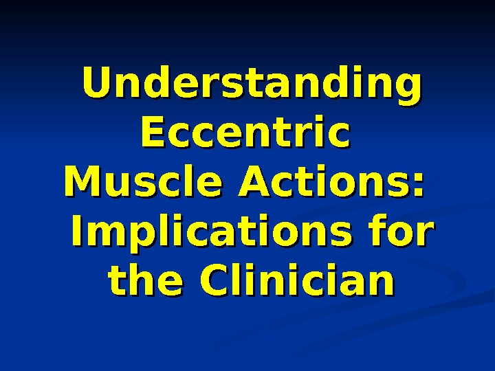 Understanding Eccentric Muscle Actions:  Implications for the Clinician