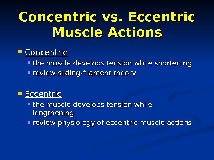 Concentric vs. Eccentric Muscle Actions Concentric the muscle develops tension while shortening review sliding-filament theory Eccentric