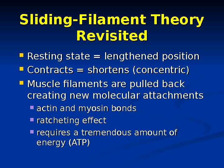 Sliding-Filament Theory Revisited Resting state = lengthened position Contracts = shortens (concentric) Muscle filaments are pulled
