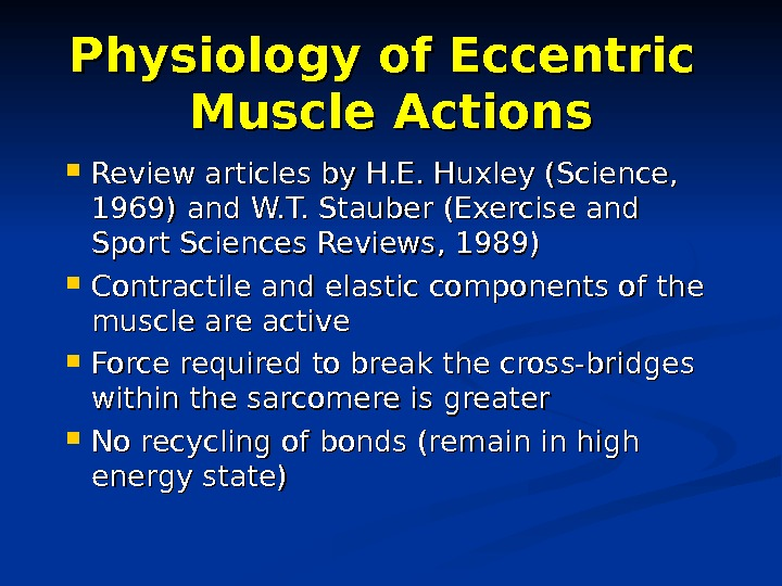 Physiology of Eccentric Muscle Actions Review articles by H. E. Huxley (Science,  1969) and W.