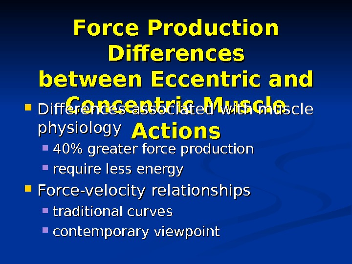 Force Production Differences between Eccentric and Concentric Muscle Actions Differences associated with muscle physiology 40 greater