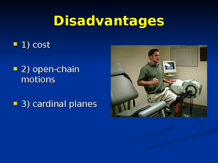 Disadvantages 1) cost 2) open-chain motions 3) cardinal planes