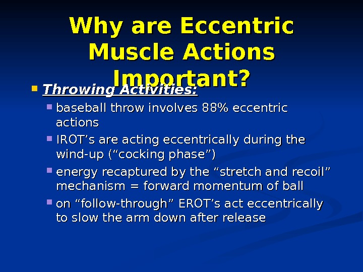 Why are Eccentric Muscle Actions Important?  Throwing Activities:  baseball throw involves 88 eccentric actions