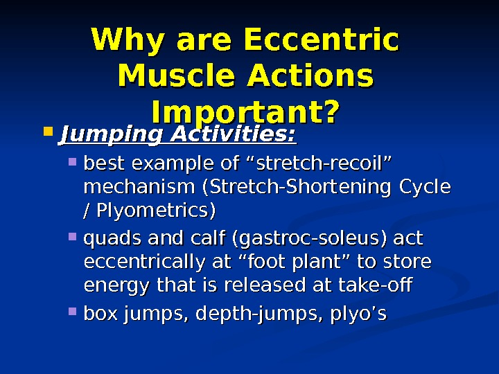 "Why are Eccentric Muscle Actions Important?  Jumping Activities:  best example of ""stretch-recoil"" mechanism (Stretch-Shortening"