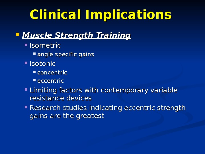 Clinical Implications Muscle Strength Training Isometric angle specific gains Isotonic concentric  eccentric Limiting factors with