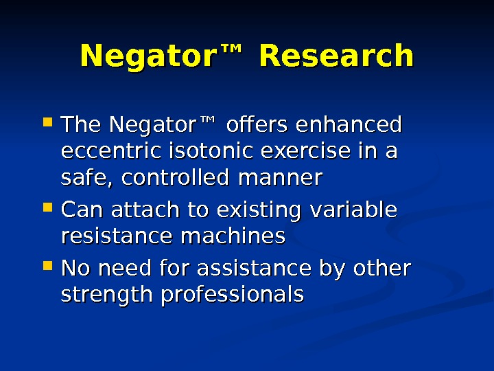 Negator™ Research The Negator™ offers enhanced eccentric isotonic exercise in a safe, controlled manner Can attach