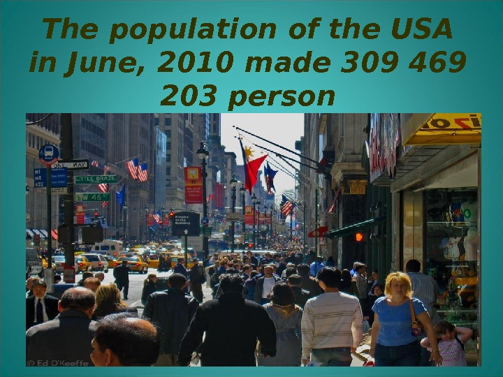 The population of the USA in June, 2010 made 309 469 203 person