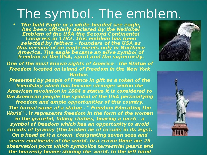The symbol. The emblem. • The bald Eagle or a white-headed see eagle,  has been