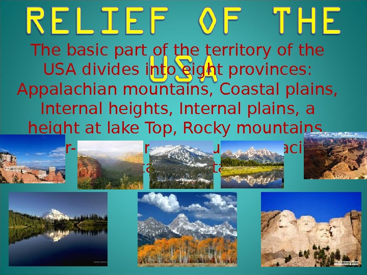 The basic part of the territory of the USA divides into eight provinces:  Appalachian mountains,